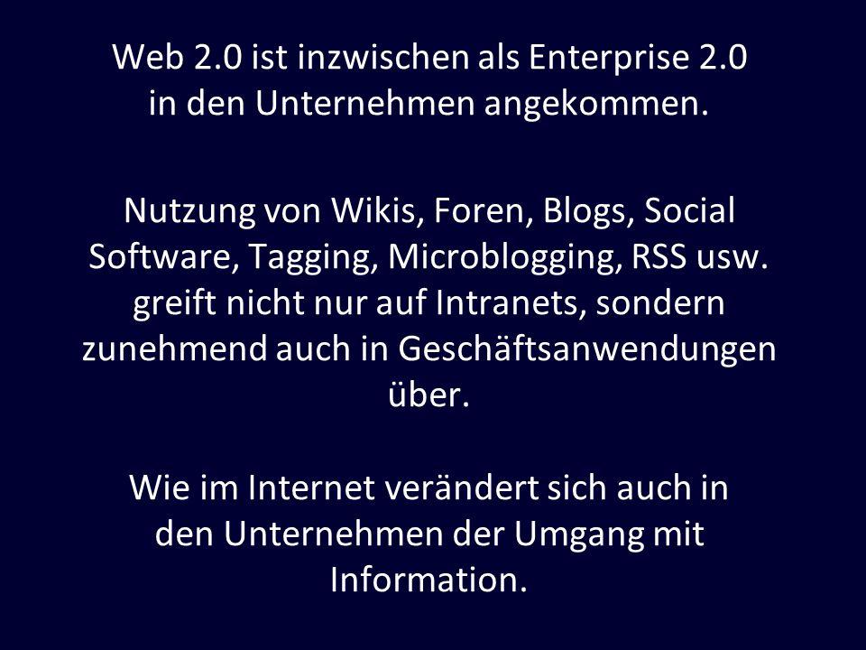 Web 2.0 ist inzwischen als Enterprise 2.0 in den Unternehmen angekommen. Nutzung von Wikis, Foren, Blogs, Social Software, Tagging, Microblogging, RSS