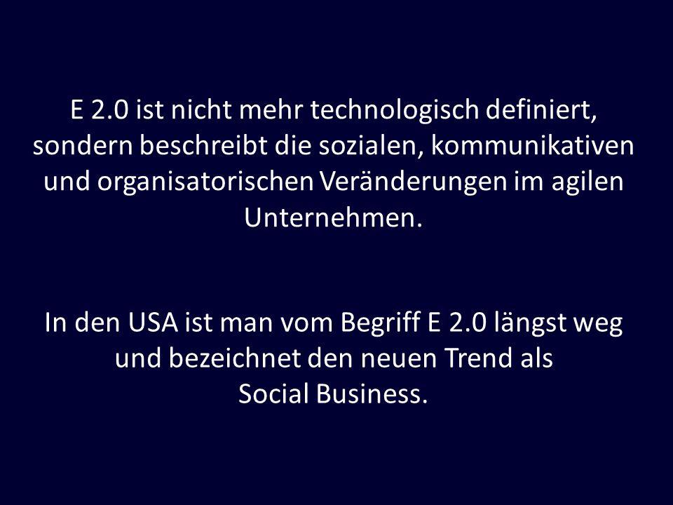 E 2.0 ist nicht mehr technologisch definiert, sondern beschreibt die sozialen, kommunikativen und organisatorischen Veränderungen im agilen Unternehme