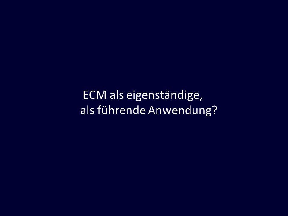 ECM als eigenständige, als führende Anwendung?