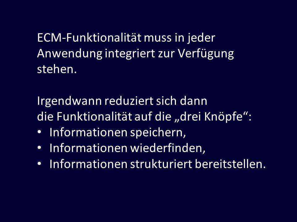 ECM-Funktionalität muss in jeder Anwendung integriert zur Verfügung stehen. Irgendwann reduziert sich dann die Funktionalität auf die drei Knöpfe: Inf