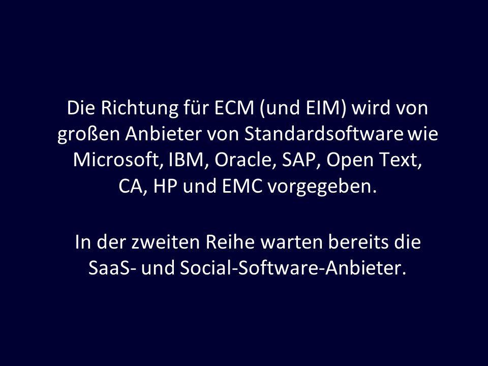 Die Richtung für ECM (und EIM) wird von großen Anbieter von Standardsoftware wie Microsoft, IBM, Oracle, SAP, Open Text, CA, HP und EMC vorgegeben. In
