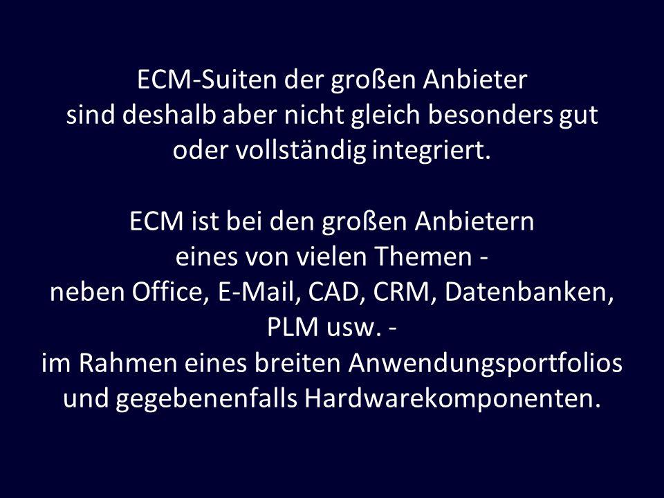 ECM-Suiten der großen Anbieter sind deshalb aber nicht gleich besonders gut oder vollständig integriert. ECM ist bei den großen Anbietern eines von vi
