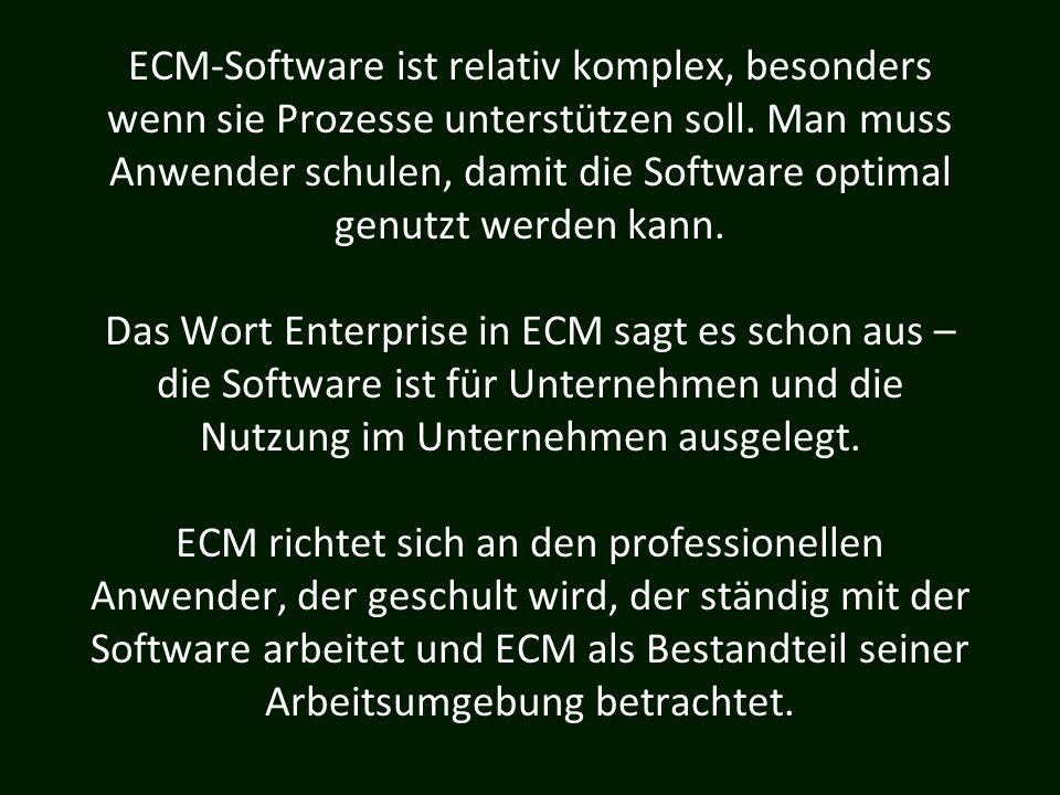 ECM-Software ist relativ komplex, besonders wenn sie Prozesse unterstützen soll. Man muss Anwender schulen, damit die Software optimal genutzt werden