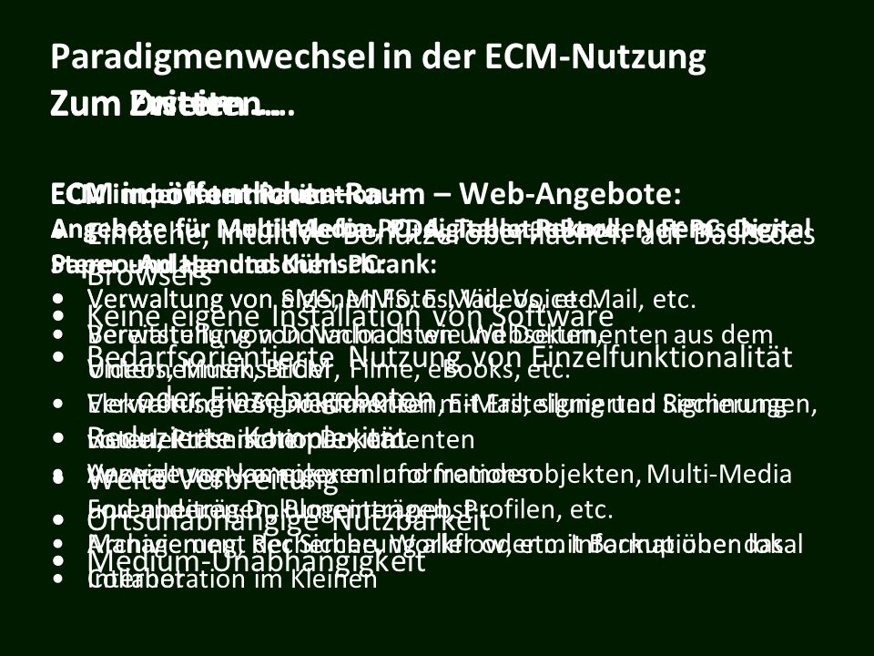 Paradigmenwechsel in der ECM-Nutzung Zum Ersten … ECM im öffentlichen Raum – Web-Angebote: Einfache, intuitive Benutzeroberflächen auf Basis des Brows