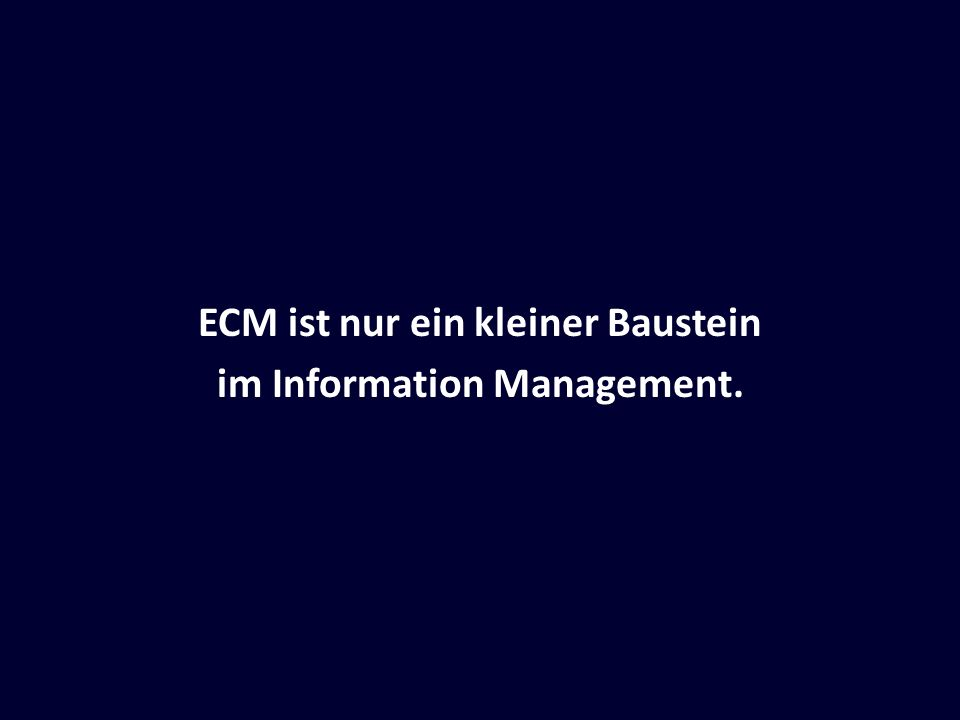 ECM ist nur ein kleiner Baustein im Information Management.