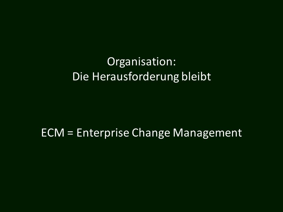 ECM = Enterprise Change Management Organisation: Die Herausforderung bleibt