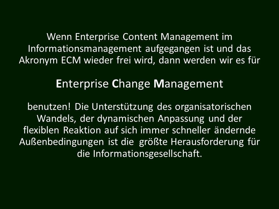 Wenn Enterprise Content Management im Informationsmanagement aufgegangen ist und das Akronym ECM wieder frei wird, dann werden wir es für Enterprise C
