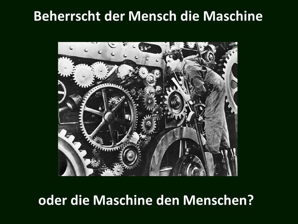 Beherrscht der Mensch die Maschine oder die Maschine den Menschen?