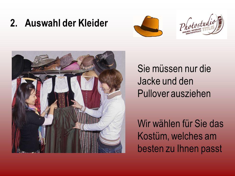 2.Auswahl der Kleider Sie müssen nur die Jacke und den Pullover ausziehen Wir wählen für Sie das Kostüm, welches am besten zu Ihnen passt