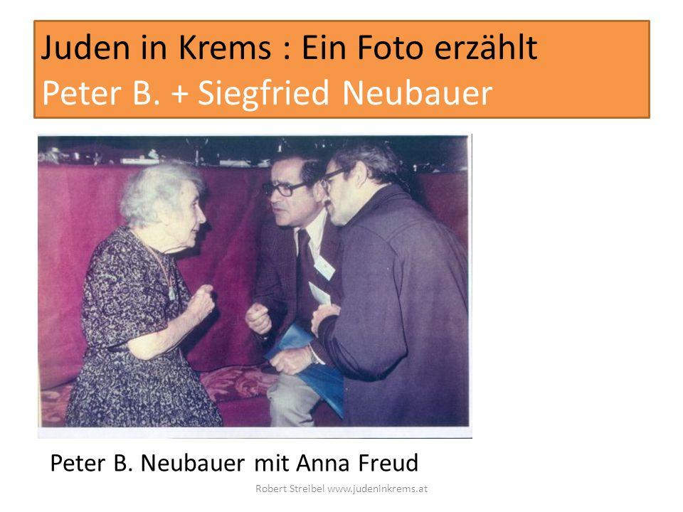 Juden in Krems : Ein Foto erzählt Peter B. + Siegfried Neubauer Peter B. Neubauer mit Anna Freud Robert Streibel www.judeninkrems.at