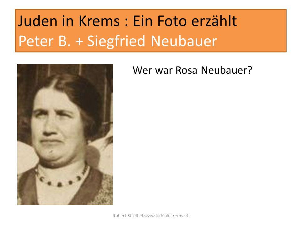 Juden in Krems : Ein Foto erzählt Peter B. + Siegfried Neubauer Wer war Rosa Neubauer? Robert Streibel www.judeninkrems.at