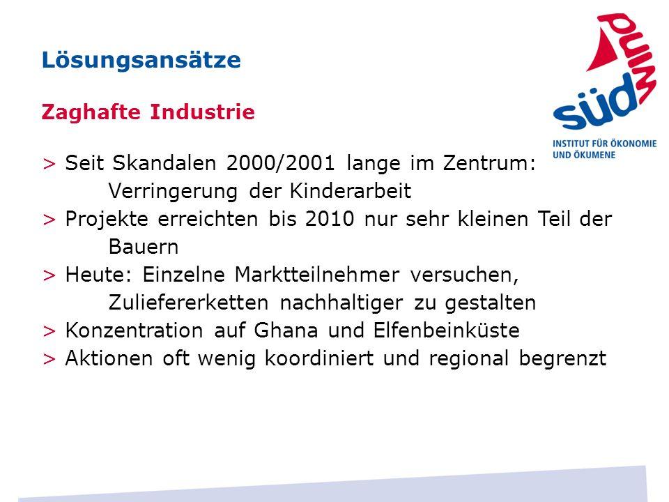 Zaghafte Industrie Lösungsansätze > Seit Skandalen 2000/2001 lange im Zentrum: Verringerung der Kinderarbeit > Projekte erreichten bis 2010 nur sehr k