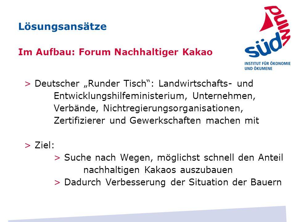 Im Aufbau: Forum Nachhaltiger Kakao Lösungsansätze > Deutscher Runder Tisch: Landwirtschafts- und Entwicklungshilfeministerium, Unternehmen, Verbände,