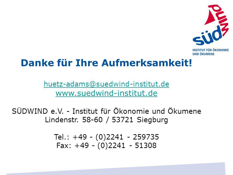 Danke für Ihre Aufmerksamkeit! huetz-adams@suedwind-institut.de huetz-adams@suedwind-institut.de www.suedwind-institut.de SÜDWIND e.V. - Institut für