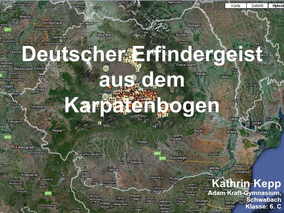 1 Deutscher Erfindergeist aus dem Karpatenbogen Kathrin Kepp Adam Kraft-Gymnasium, Schwabach Klasse: 6.