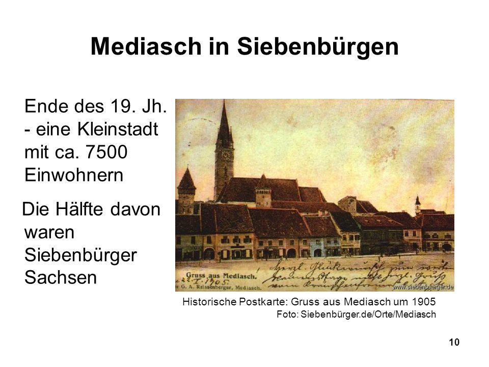 10 Mediasch in Siebenbürgen Ende des 19. Jh. - eine Kleinstadt mit ca. 7500 Einwohnern Die Hälfte davon waren Siebenbürger Sachsen Historische Postkar