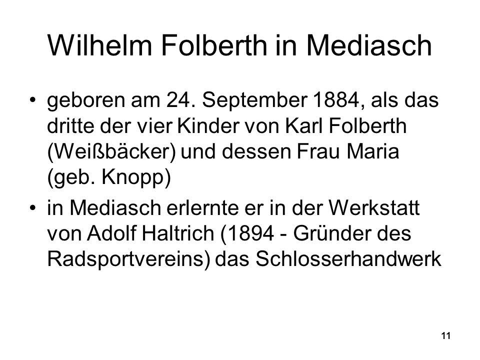 11 Wilhelm Folberth in Mediasch geboren am 24. September 1884, als das dritte der vier Kinder von Karl Folberth (Weißbäcker) und dessen Frau Maria (ge