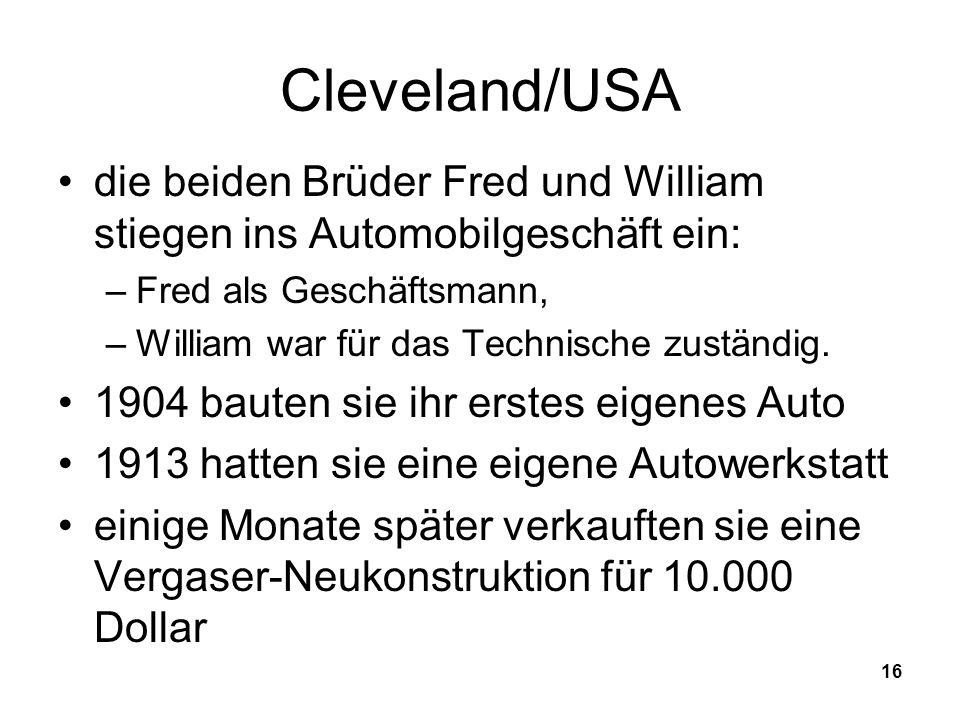 16 Cleveland/USA die beiden Brüder Fred und William stiegen ins Automobilgeschäft ein: –Fred als Geschäftsmann, –William war für das Technische zustän