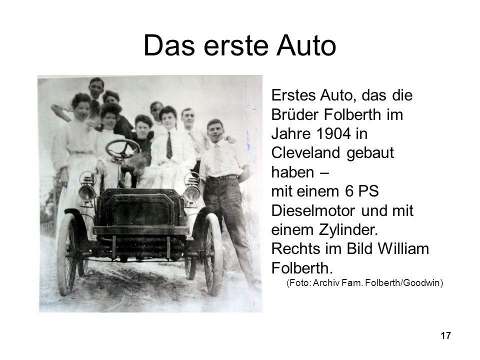 17 Das erste Auto Erstes Auto, das die Brüder Folberth im Jahre 1904 in Cleveland gebaut haben – mit einem 6 PS Dieselmotor und mit einem Zylinder.