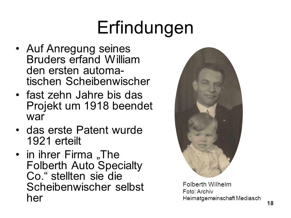 18 Erfindungen Auf Anregung seines Bruders erfand William den ersten automa- tischen Scheibenwischer fast zehn Jahre bis das Projekt um 1918 beendet war das erste Patent wurde 1921 erteilt in ihrer Firma The Folberth Auto Specialty Co.