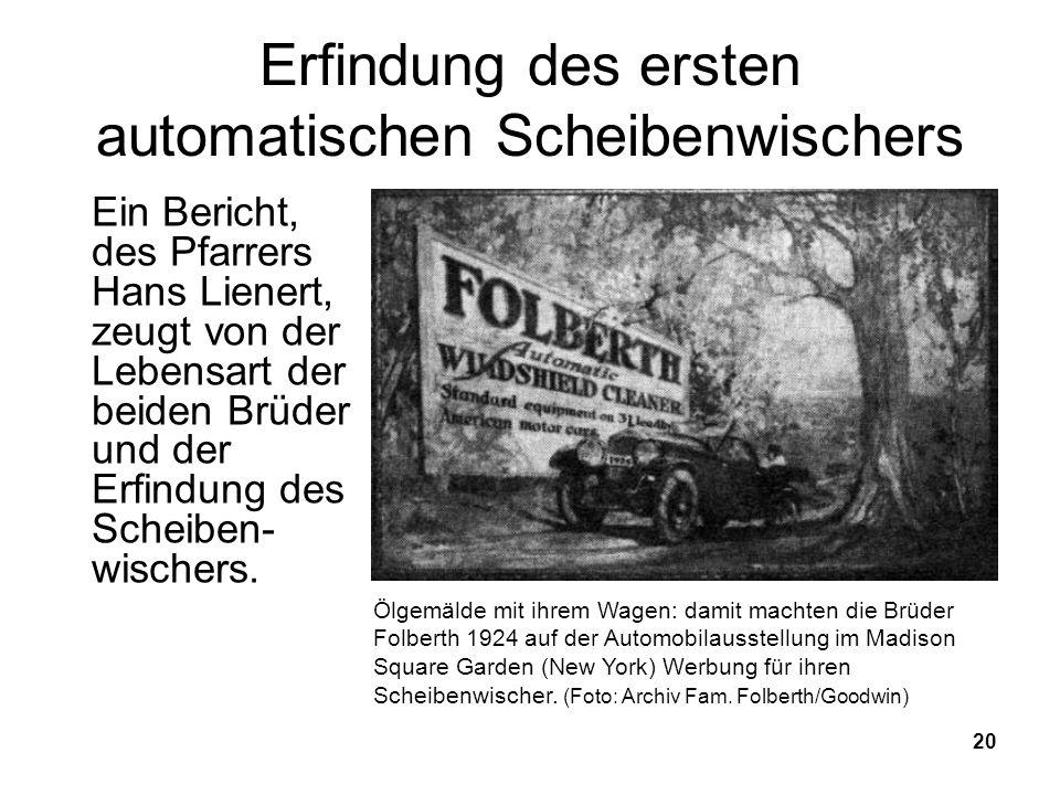 20 Erfindung des ersten automatischen Scheibenwischers Ein Bericht, des Pfarrers Hans Lienert, zeugt von der Lebensart der beiden Brüder und der Erfindung des Scheiben- wischers.