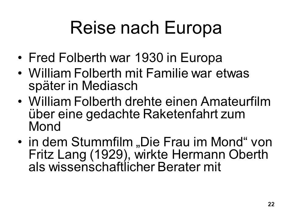 22 Reise nach Europa Fred Folberth war 1930 in Europa William Folberth mit Familie war etwas später in Mediasch William Folberth drehte einen Amateurf