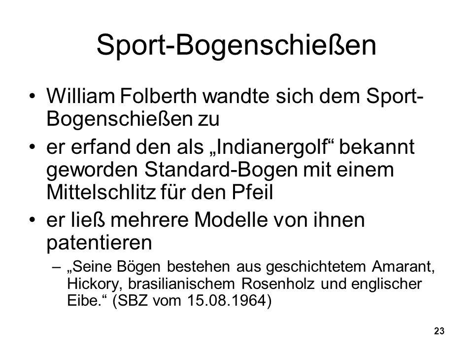 23 Sport-Bogenschießen William Folberth wandte sich dem Sport- Bogenschießen zu er erfand den als Indianergolf bekannt geworden Standard-Bogen mit ein