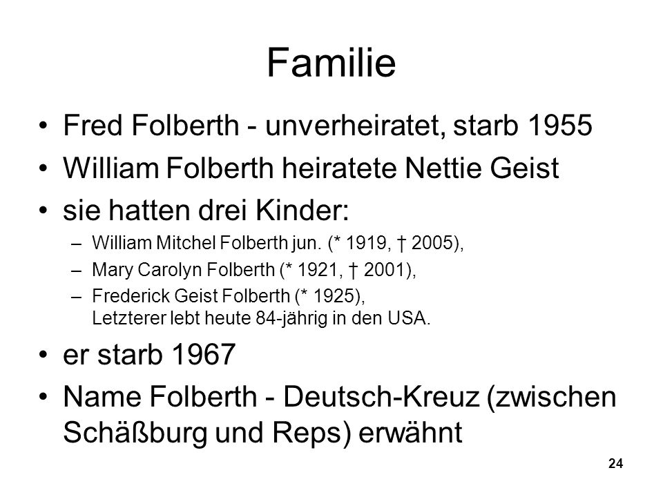 24 Familie Fred Folberth - unverheiratet, starb 1955 William Folberth heiratete Nettie Geist sie hatten drei Kinder: –William Mitchel Folberth jun. (*