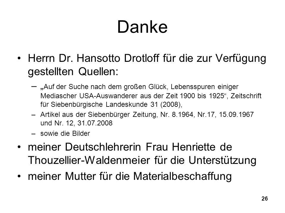 26 Danke Herrn Dr. Hansotto Drotloff für die zur Verfügung gestellten Quellen: – Auf der Suche nach dem großen Glück, Lebensspuren einiger Mediascher