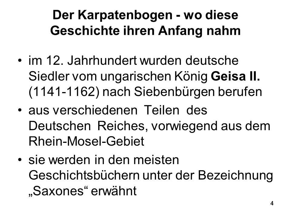 4 Der Karpatenbogen - wo diese Geschichte ihren Anfang nahm im 12. Jahrhundert wurden deutsche Siedler vom ungarischen König Geisa II. (1141-1162) nac