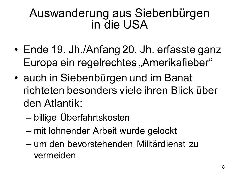 8 Auswanderung aus Siebenbürgen in die USA Ende 19. Jh./Anfang 20. Jh. erfasste ganz Europa ein regelrechtes Amerikafieber auch in Siebenbürgen und im