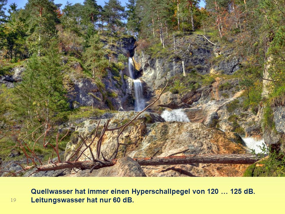 Nutzanwendungen in der Landwirtschaft 19 Quellwasser hat immer einen Hyperschallpegel von 120 … 125 dB. Leitungswasser hat nur 60 dB.