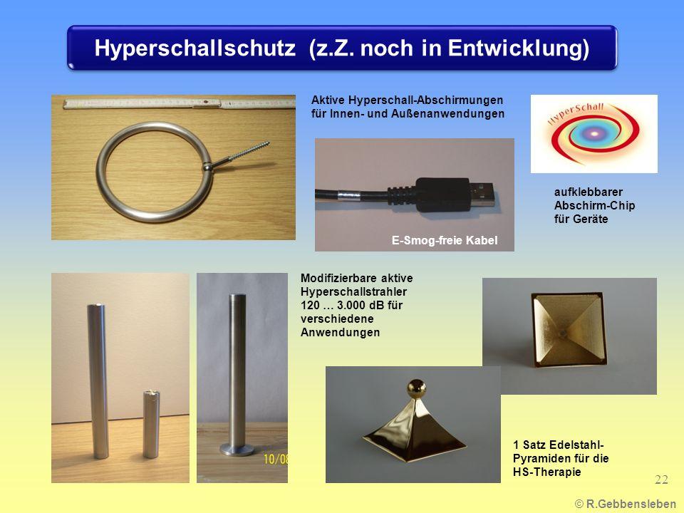Hyperschallschutz (z.Z. noch in Entwicklung) © R.Gebbensleben 22 Modifizierbare aktive Hyperschallstrahler 120 … 3.000 dB für verschiedene Anwendungen