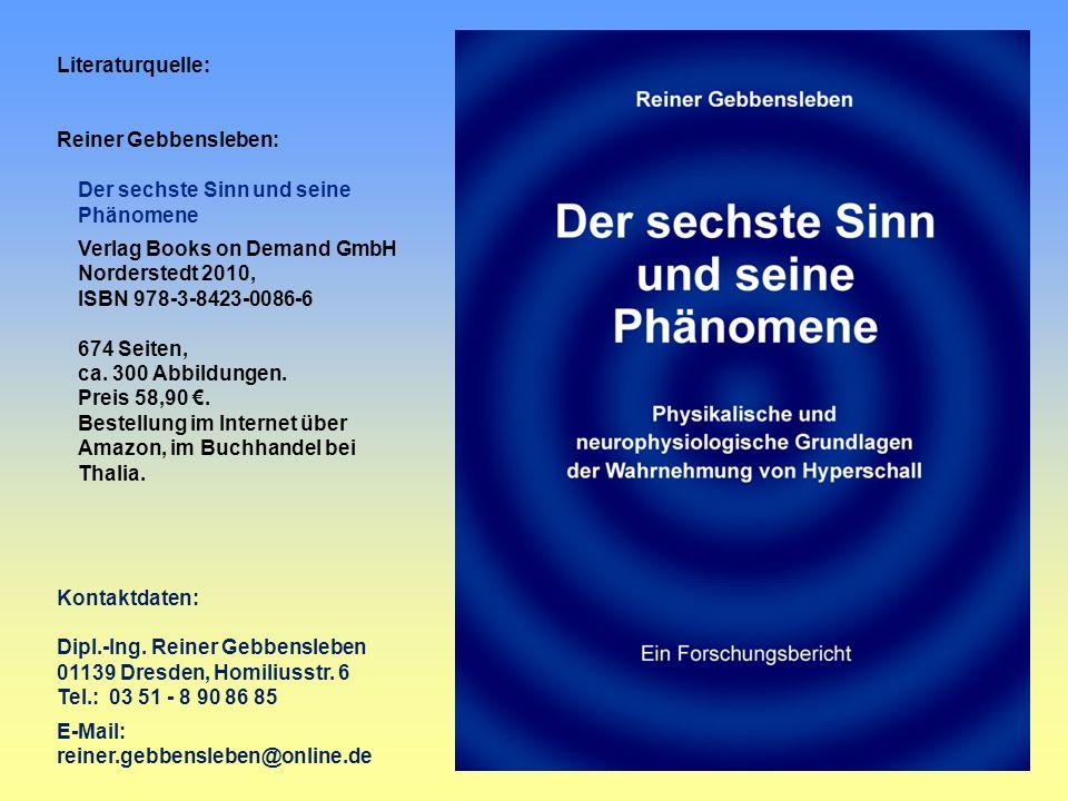 Literaturquelle: Reiner Gebbensleben: Der sechste Sinn und seine Phänomene Verlag Books on Demand GmbH Norderstedt 2010, ISBN 978-3-8423-0086-6 674 Se