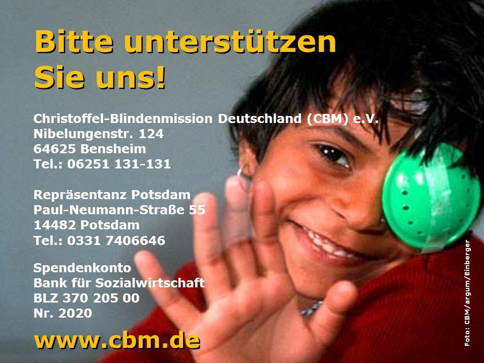 2011 12 Bitte unterstützen Sie uns! Bitte unterstützen Sie uns! Christoffel-Blindenmission Deutschland (CBM) e.V. Nibelungenstr. 124 64625 Bensheim Te