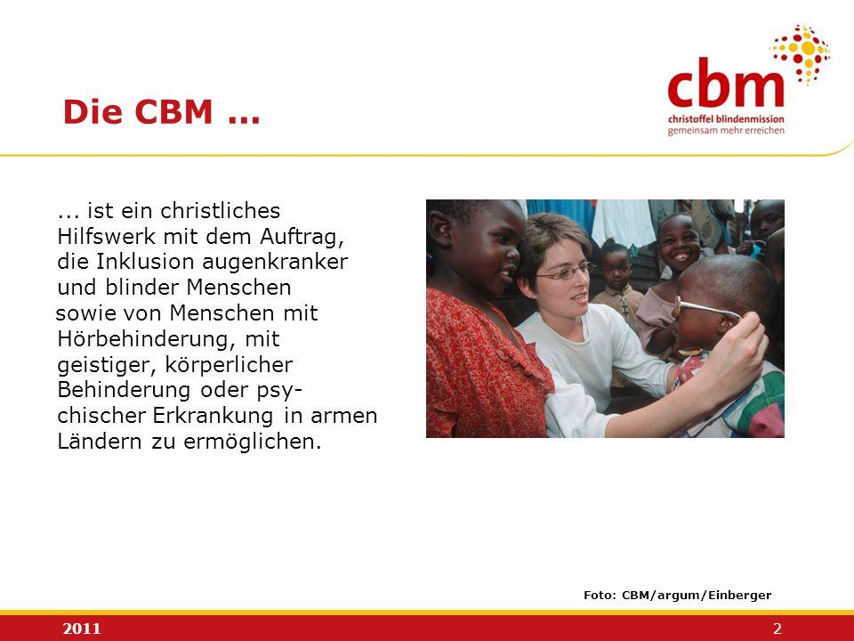 2011 2 Die CBM... Foto: CBM/argum/Einberger... ist ein christliches Hilfswerk mit dem Auftrag, die Inklusion augenkranker und blinder Menschen sowie v