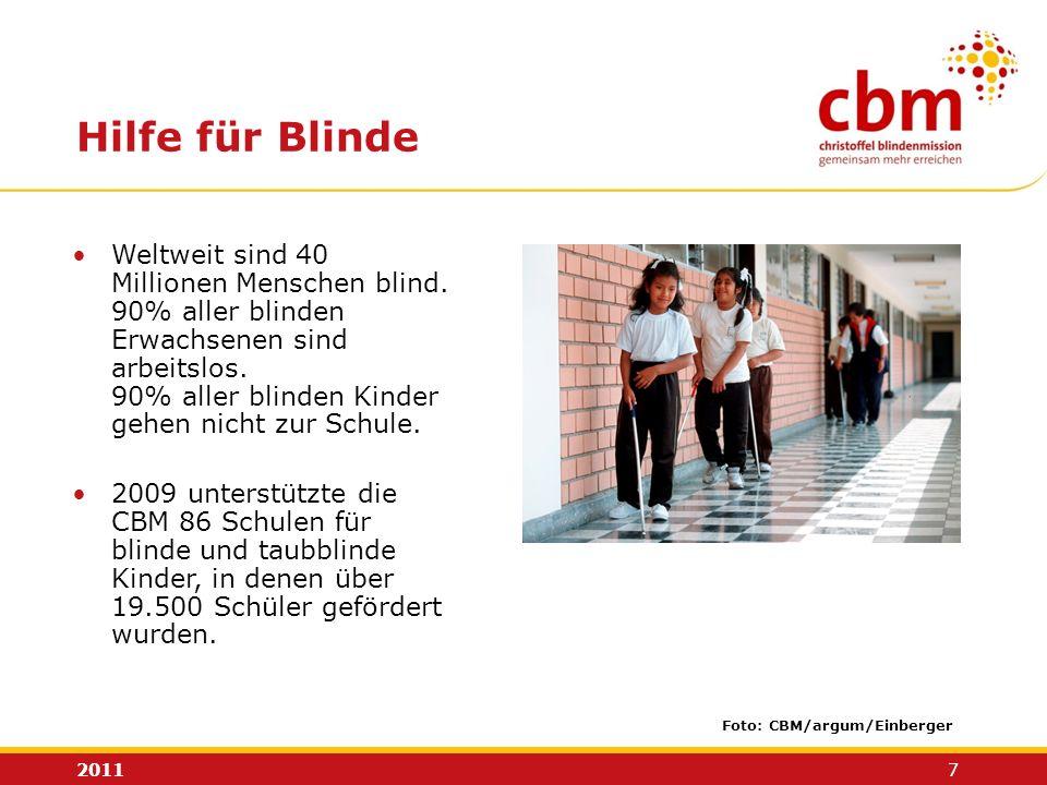 2011 7 Weltweit sind 40 Millionen Menschen blind. 90% aller blinden Erwachsenen sind arbeitslos. 90% aller blinden Kinder gehen nicht zur Schule. 2009