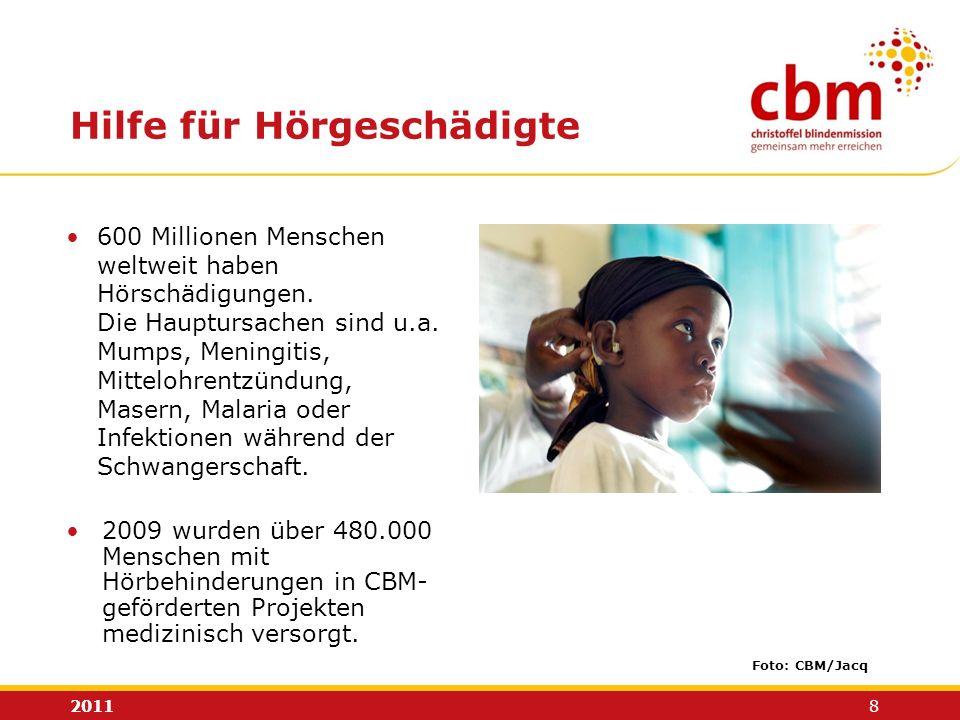 2011 8 Hilfe für Hörgeschädigte Foto: CBM/Jacq 600 Millionen Menschen weltweit haben Hörschädigungen. Die Hauptursachen sind u.a. Mumps, Meningitis, M