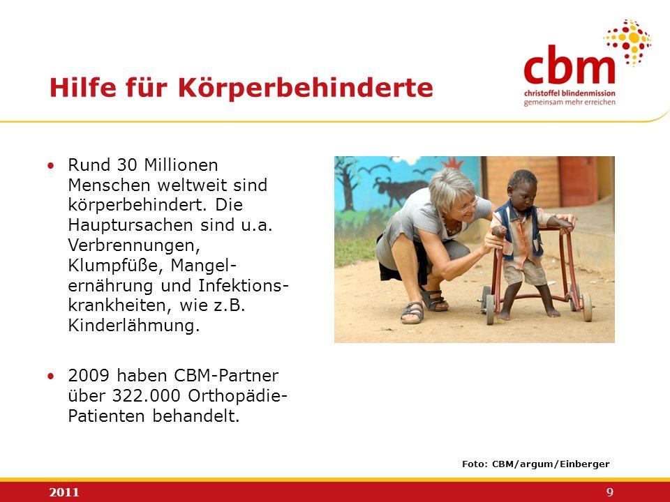 2011 9 Rund 30 Millionen Menschen weltweit sind körperbehindert. Die Hauptursachen sind u.a. Verbrennungen, Klumpfüße, Mangel- ernährung und Infektion