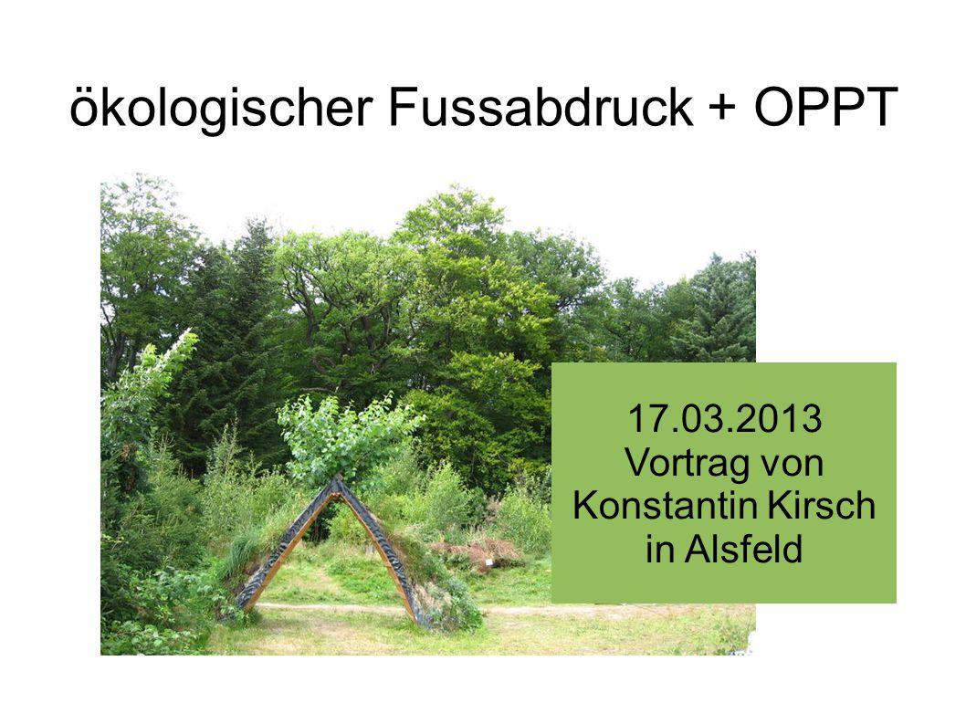 ökologischer Fussabdruck + OPPT 17.03.2013 Vortrag von Konstantin Kirsch in Alsfeld