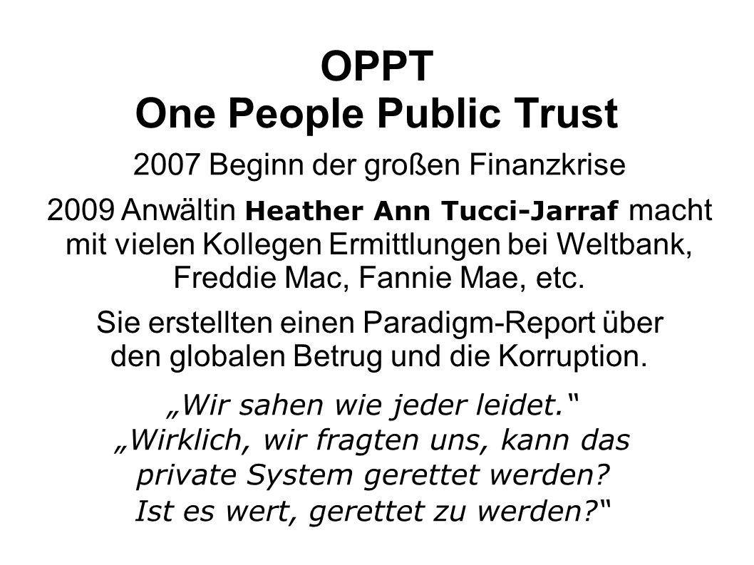 OPPT One People Public Trust 2007 Beginn der großen Finanzkrise 2009 Anwältin Heather Ann Tucci-Jarraf macht mit vielen Kollegen Ermittlungen bei Welt