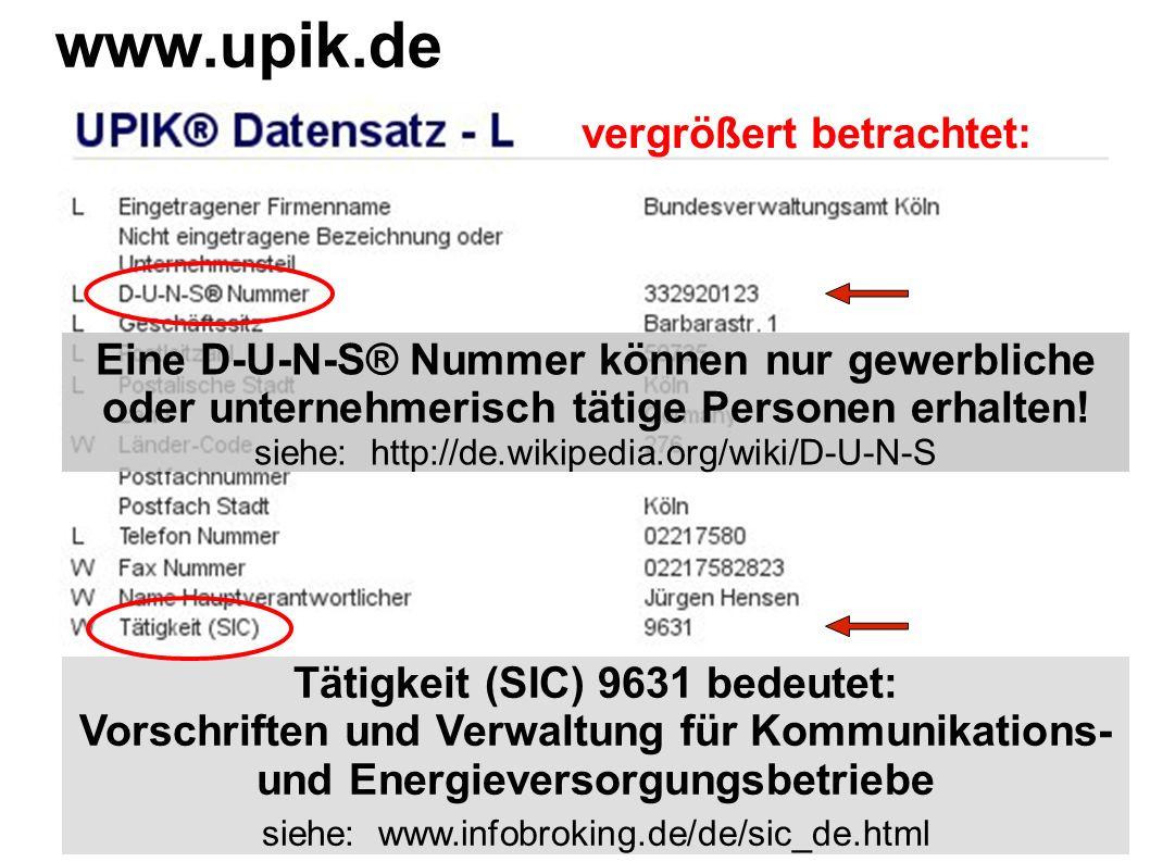 www.upik.de Eine D-U-N-S® Nummer können nur gewerbliche oder unternehmerisch tätige Personen erhalten! siehe: http://de.wikipedia.org/wiki/D-U-N-S Tät