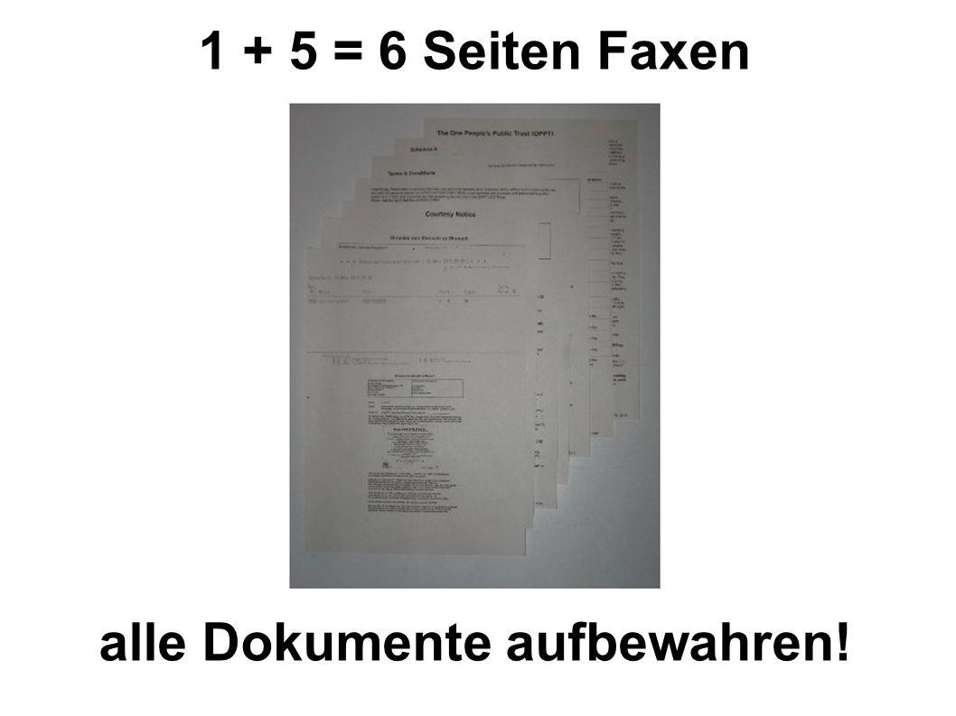 1 + 5 = 6 Seiten Faxen alle Dokumente aufbewahren!
