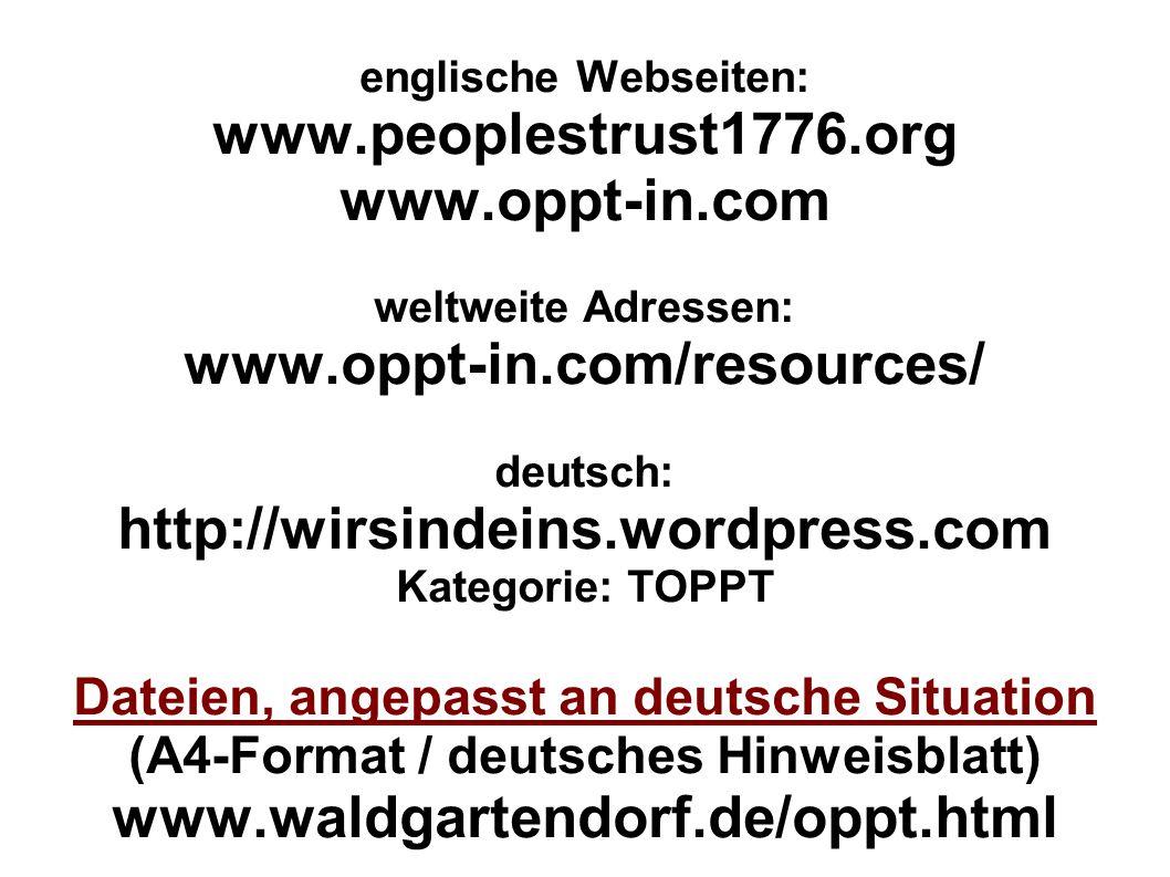 englische Webseiten: www.peoplestrust1776.org www.oppt-in.com weltweite Adressen: www.oppt-in.com/resources/ deutsch: http://wirsindeins.wordpress.com