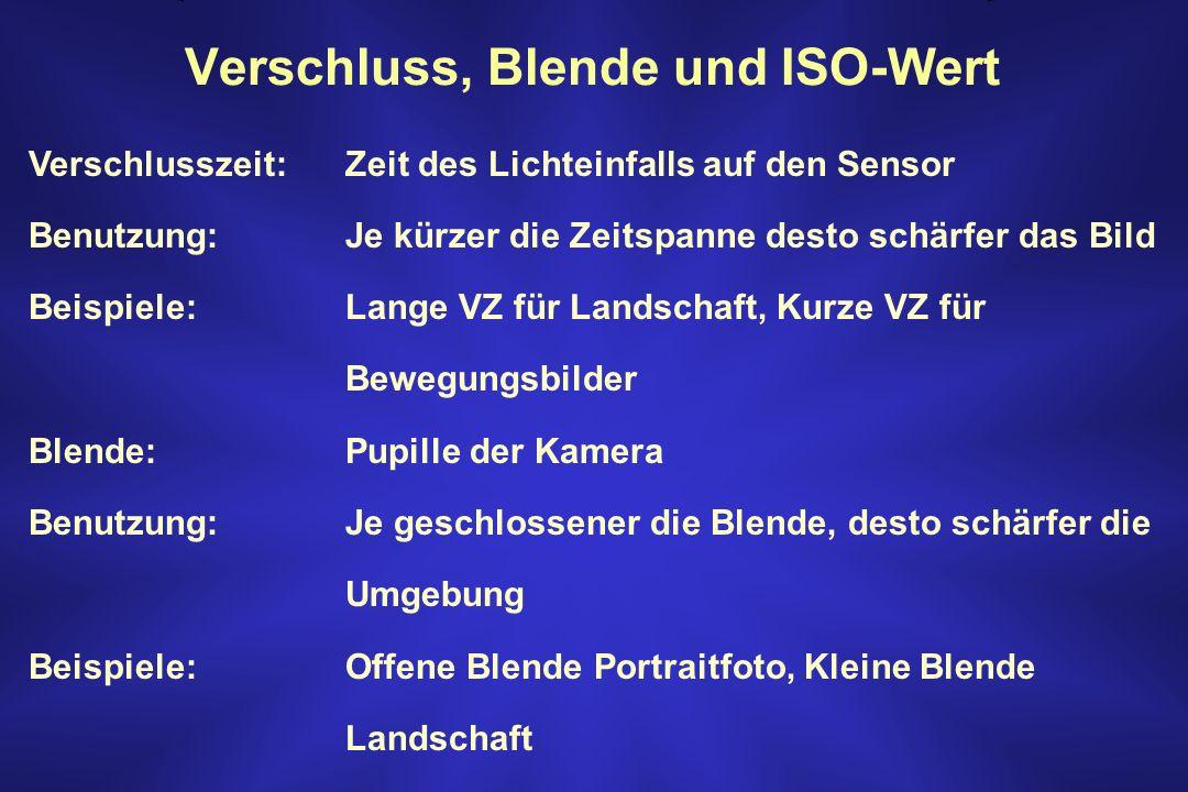 Verschluss, Blende und ISO-Wert Verschlusszeit: Zeit des Lichteinfalls auf den Sensor Benutzung: Je kürzer die Zeitspanne desto schärfer das Bild Beis
