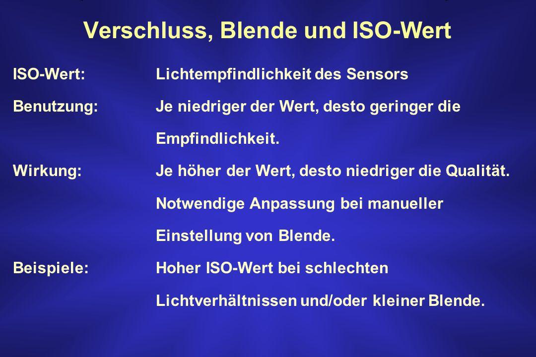 Verschluss, Blende und ISO-Wert ISO-Wert: Lichtempfindlichkeit des Sensors Benutzung: Je niedriger der Wert, desto geringer die Empfindlichkeit. Wirku