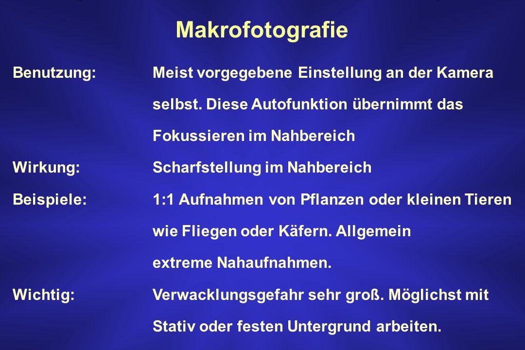Makrofotografie Benutzung: Meist vorgegebene Einstellung an der Kamera selbst. Diese Autofunktion übernimmt das Fokussieren im Nahbereich Wirkung: Sch