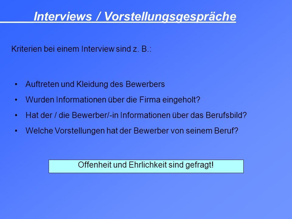 Kriterien bei einem Interview sind z. B.: Auftreten und Kleidung des Bewerbers Wurden Informationen über die Firma eingeholt? Hat der / die Bewerber/-