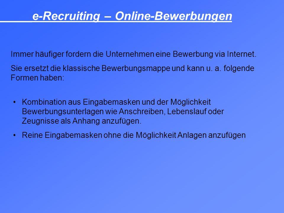 _____e-Recruiting – Online-Bewerbungen Immer häufiger fordern die Unternehmen eine Bewerbung via Internet. Sie ersetzt die klassische Bewerbungsmappe