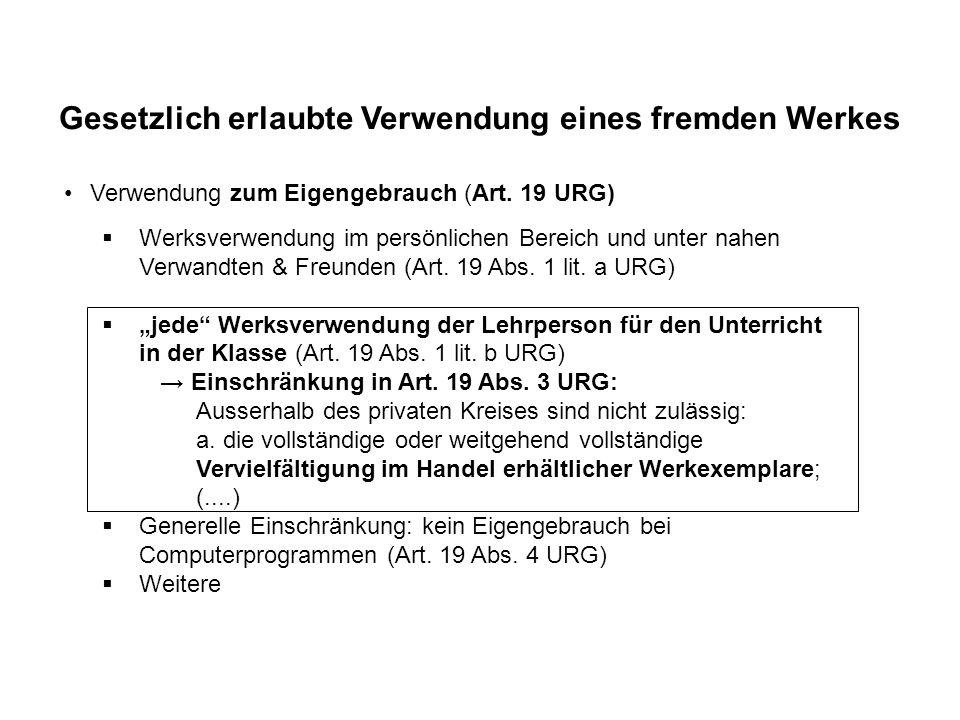 Gesetzlich erlaubte Verwendung eines fremden Werkes Verwendung zum Eigengebrauch (Art. 19 URG) Werksverwendung im persönlichen Bereich und unter nahen